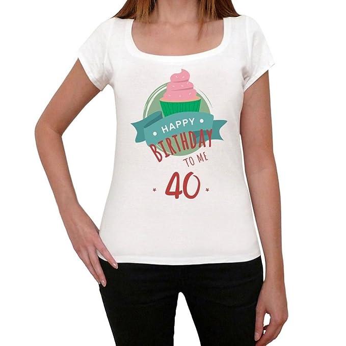 Happy Bday to Me 40th Mujer Camiseta Blanco 40th Regalo De ...