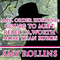 Mail Order Husband: Going to Meet Rebecca, worth More than Rubies Audiobook by Amy Rollins Narrated by Joe Smith