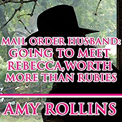Mail Order Husband: Going to Meet Rebecca, worth More than Rubies