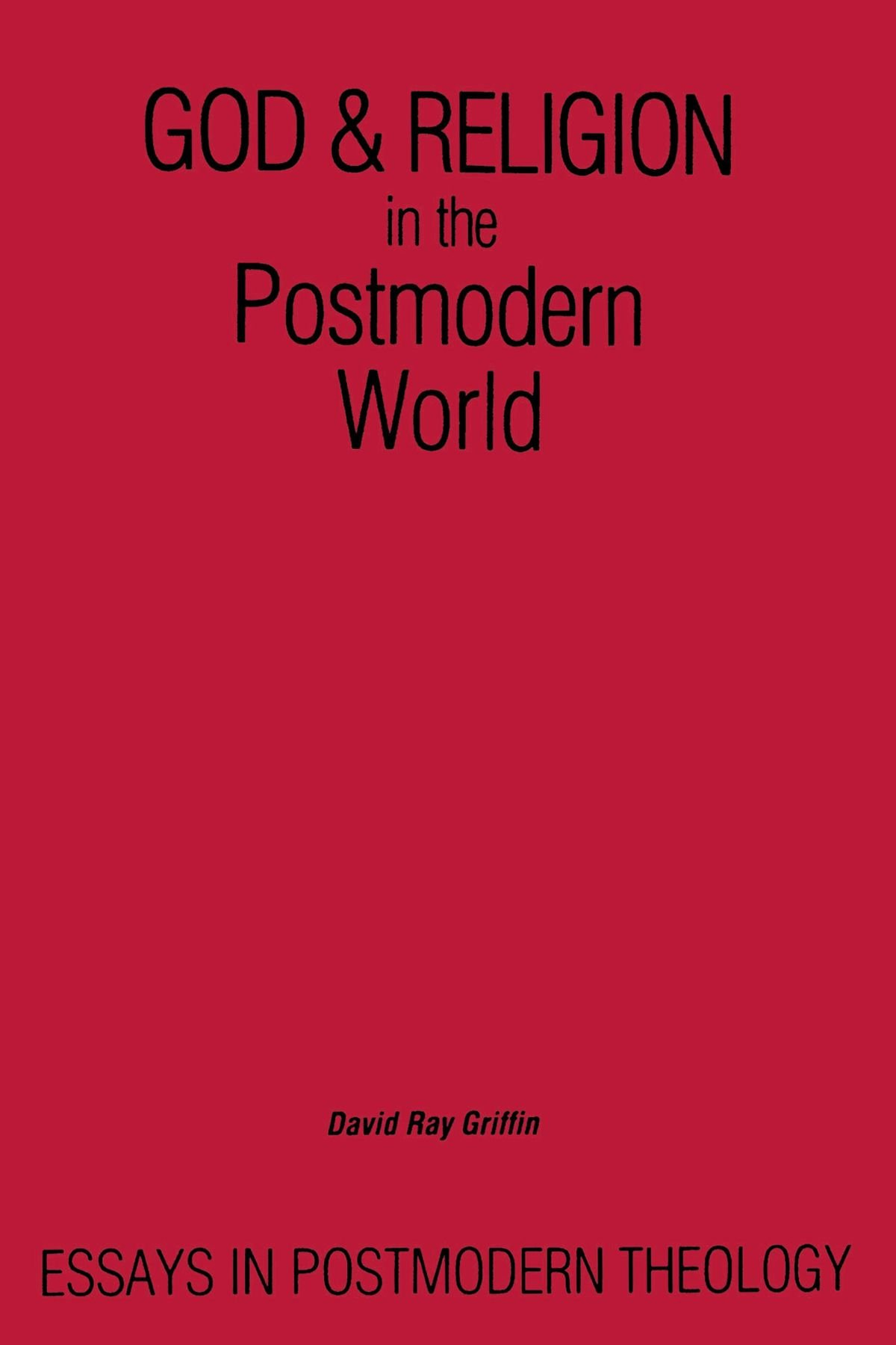 god and religion in the postmodern world essays in postmodern god and religion in the postmodern world essays in postmodern theology suny series in constructive postmodern thought david ray griffin 9780887069307