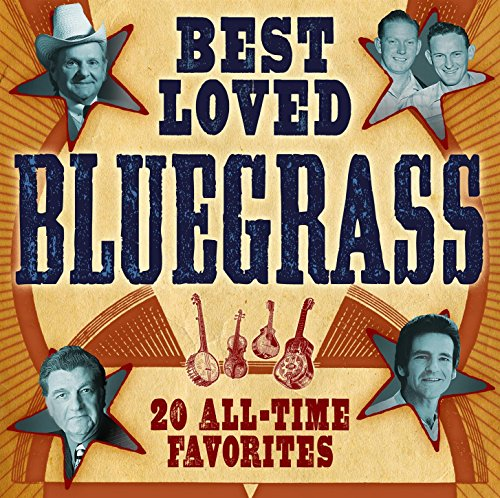 Best Loved Bluegrass: 20 All-Time Favorites (Best Country Music Of All Time)