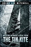 The Tin Kite: From the Journals of Samantha Bloodworth (Walking on Mars Serial Book 4)