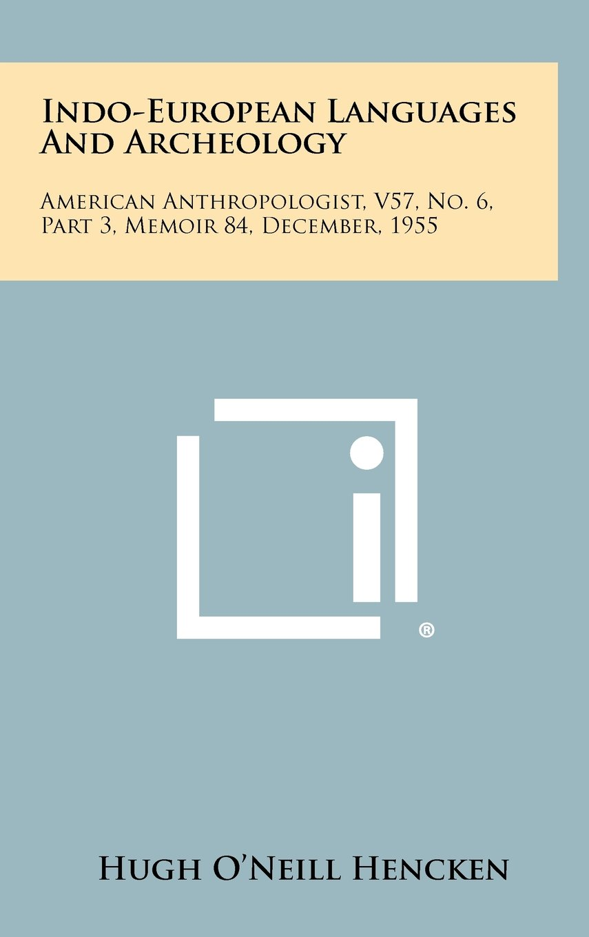 Indo-European Languages And Archeology: American Anthropologist, V57, No. 6, Part 3, Memoir 84, December, 1955 ebook