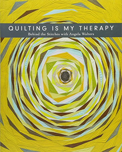 Quilting Is My Therapy - Behind the Stitches with Angela Walters ()