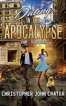 Dating in the Apocalypse: Jenny:The Rebound (Book 2) by [Chater, Christopher John]