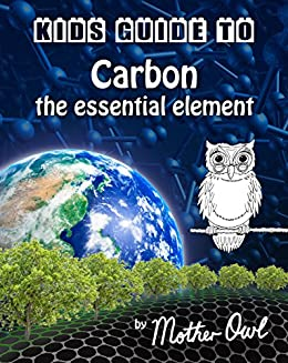 Kids Guide to Carbon - the essential element (Kids Guide E-books Book 3)
