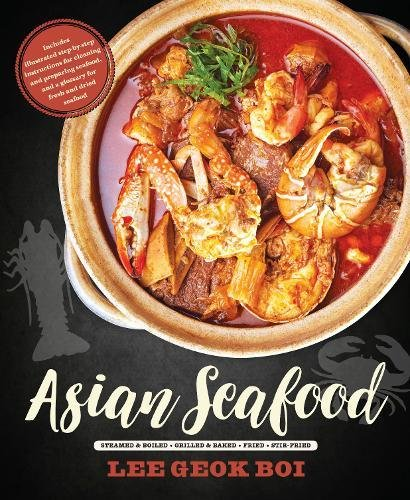 Asian Seafood: Steamed & Boiled - Grilled & Baked - Fried - Stir-Fried by Lee Geok Boi