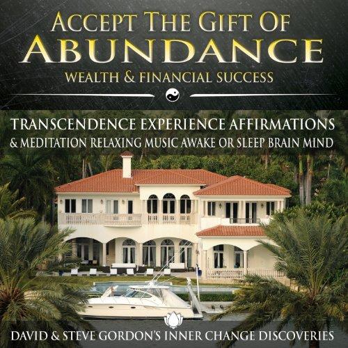 Abundance Gift - Accept the Gift of Abundance: Wealth & Financial Success Transcendence Experience Affirmations & Meditation Relaxing Music Awake or Sleep Brain Mind