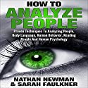 Analyze People: How to Analyze People, Proven Techniques to Analyzing People, Body Language, Human Behavior, Reading People and Human Psychology! Audiobook by Nathan Newman, Sarah Faulkner Narrated by Anneliese Rennie