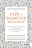 img - for The Type 1 Diabetes Self-Care Manual: A Complete Guide to Type 1 Diabetes Across the Lifespan book / textbook / text book