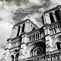 Notre-Dame de Paris: The History and Legacy of France's Most Famous Cathedral Audiobook by  Charles River Editors Narrated by Bill Hare