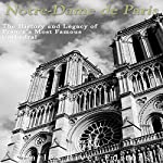 Notre-Dame de Paris: The History and Legacy of France's Most Famous Cathedral | Charles River Editors