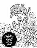 Dolphins Adult Coloring Book: Large Stress Relieving, Relaxing Coloring Book For Grownups, Men, & Women. Moderate & Intricate One Sided Designs & Patterns For Leisure & Relaxation.