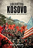 Liberating Kosovo: Coercive Diplomacy and U. S. Intervention (Belfer Center Studies in International Security)