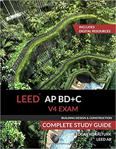 LEED AP BD+C V4 Exam Complete Study Guide (Building Design and Construction)