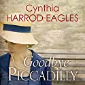 Goodbye Piccadilly: War at Home, 1914 Audiobook by Cynthia Harrod-Eagles Narrated by Penelope Freeman