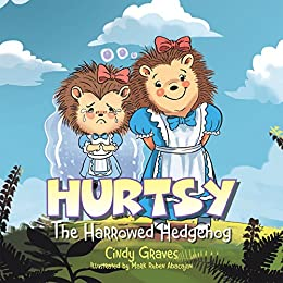 Hurtsy: The Harrowed Hedgehog by [Graves, Cindy]