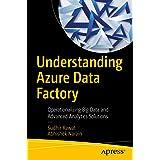 Understanding Azure Data Factory: Operationalizing Big Data and Advanced Analytics Solutions