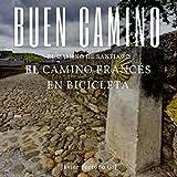 Buen Camino  El Camino de Santiago  El Camino Francés en Bicicleta [Good Road  The Road to Santiago  The French Road by Bicycle]