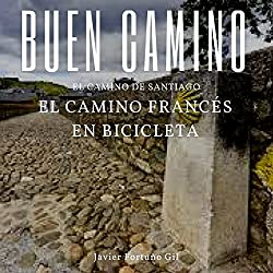 Buen Camino. El Camino de Santiago. El Camino Francés en Bicicleta [Good Road. The Road to Santiago. The French Road by Bicycle]