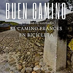 Buen Camino. El Camino de Santiago. El Camino Francés en Bicicleta [Good Road. The Road to Santiago. The French Road by Bicycle] Audiobook