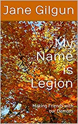 My Name is Legion: Making Friends with our Demons