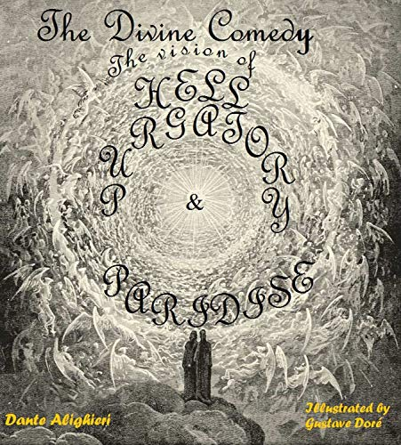 The Divine Comedy: The Vision of Hell, Purgatory, and Paradise (Illustrated by Gustave Doré)