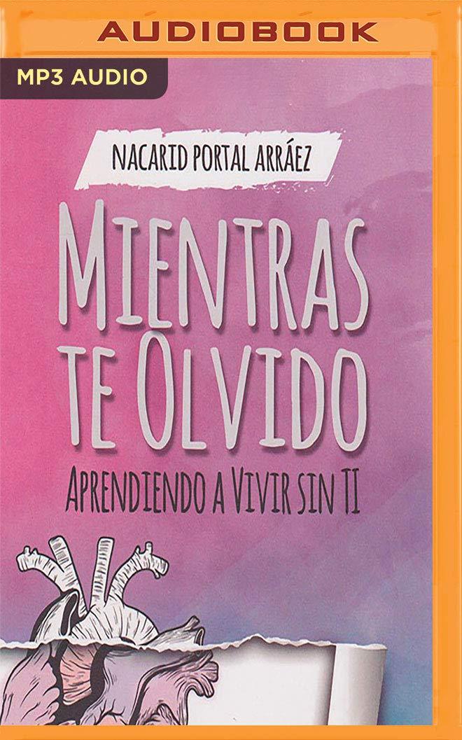 Mientras Te Olvido: Aprendiendo a Vivir Sin Ti: Amazon.es: Arraez ...