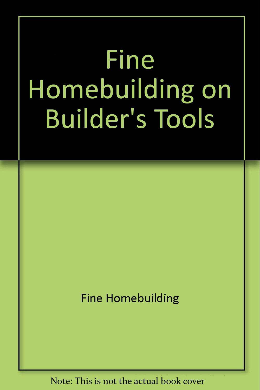 builder u0027s tools fine homebuilding on fine homebuilding