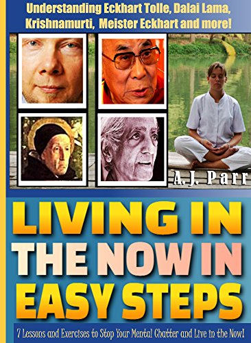 Living in The Now in Easy Steps (Understanding Eckhart Tolle, Dalai Lama, Krishnamurti, Meister Eckhart and more!)