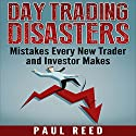 Day Trading Disasters: Mistakes Every New Trader and Investor Makes Audiobook by Paul Reed Narrated by Shane Morris