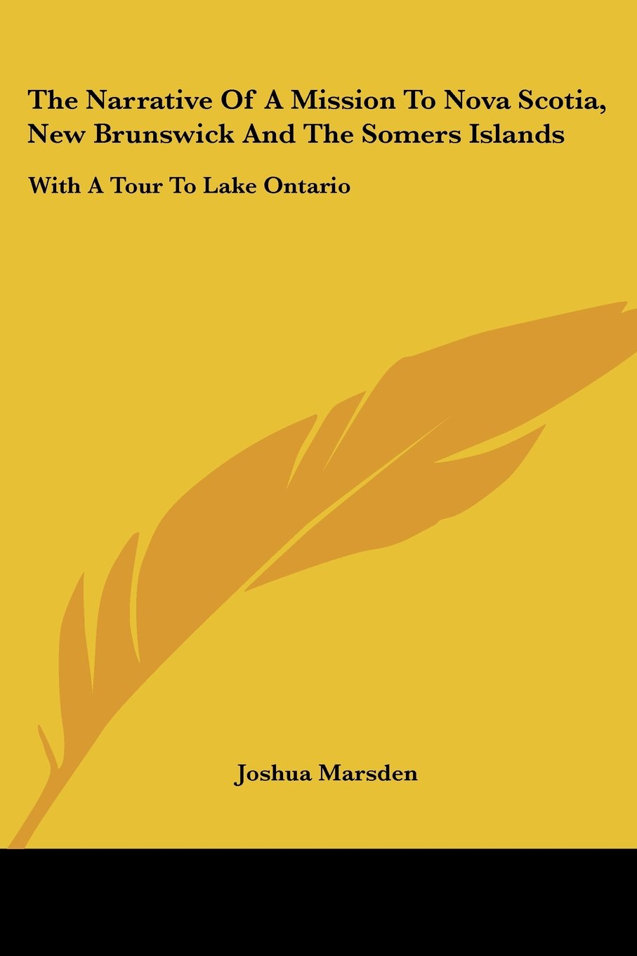 The Narrative of a Mission to Nova Scotia, New Brunswick and the Somers Islands: With a Tour to Lake Ontario