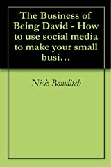 The Business of Being David - How to use social media to make your small business big Kindle Edition