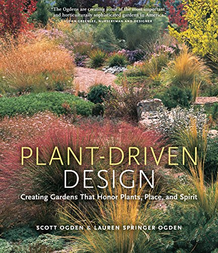 Plant-Driven Design: Creating Gardens That Honor Plants, Place, and