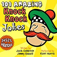 101 Amazing Knock Knock Jokes: Told by Master Funnyman Kent Harris Audiobook by Jack Goldstein, Jimmy Russell Narrated by Kent Harris