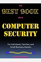 The Best Book About Computer Security for Individuals, Families, and Small Business Owners Kindle Edition