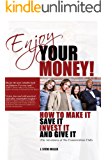 Enjoy Your Money!: How to Make It, Save It, Invest It and Give It (English Edition)
