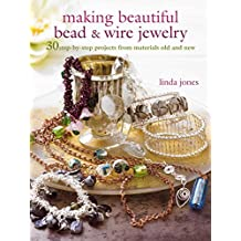 Making Beautiful Bead & Wire Jewelry: 30 step-by-step projects from materials old and new