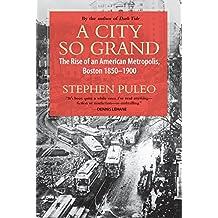 A City So Grand: The Rise of an American Metropolis, Boston 1850-1900