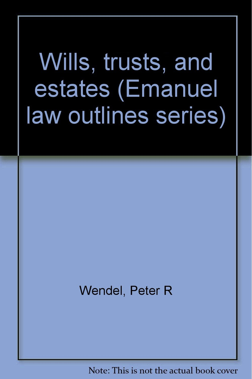Wills, trusts, and estates (Emanuel law outlines series): Peter R Wendel:  Amazon.com: Books