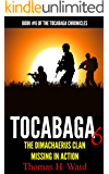 TOCABAGA 6: THE DIMACHAERUS CLAN - MISSING IN ACTION (The Tocabaga Chronicles: A Jack Gunn Suspense Thriller)