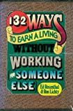 132 Ways to Earn a Living Without Working (For Someone Else), Rosenthal, Ed and Lichty, Ron, 0312401027