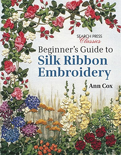 Beginner's Guide to Silk Ribbon Embroidery (Search Press Classics) -