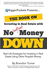 The Book on Investing in Real Estate with No (and Low) Money Down: Real Life Strategies for Investing in Real Estate Using Other People's Money Paperback
