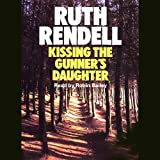 Kissing the Gunner's Daughter: A Chief Inspector Wexford Mystery, Book 15 (Unabridged)