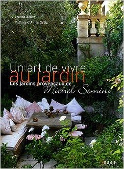 Un art de vivre au jardin: Les jardins provençaux de Michel Semini