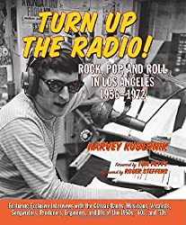 Turn Up The Radio : Rock, Pop, and Roll in Los Angeles 1956-1972