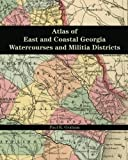 Atlas of East and Coastal Georgia Watercourses and Militia Districts