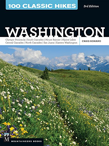 100 Classic Hikes: Washington, 3rd Edition: Olympic Peninsula / South Cascades / Mount Rainier / Alpine Lakes / Central Cascades / North Cascades / San Juans / Eastern Washington (Best Day Hikes Near Seattle)