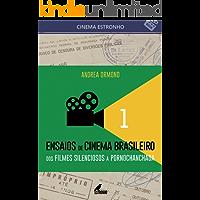 Ensaios de Cinema Brasileiro 1: Dos filmes silenciosos à pornochanchada (Coleção Cinema Estronho Livro 10)